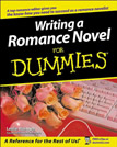 Writing a Romance Novel for Dummies, by  Leslie Wainger. Paperback 384 pages. ISBN: 9780764525544 Get the inside track on creating and marketing your romance novel. In love with romance? This easy, step-by-step guide gives you the leading edge on writing your novel and getting published. From plotting and pacing to creating the perfect heroes and heroines, you'll discover how to hook your reader, write with passion, and shape a proposal that will wow agents and editors.